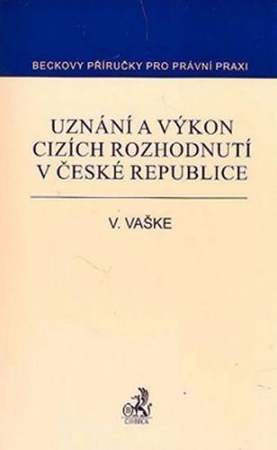 Viktor Vaške: Uznání a výkon cizích rozhodnutí v České republice cena od 612 Kč