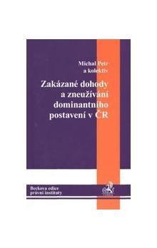 Michal Petr: Zakázané dohody a zneužívání dominantního postavení v ČR cena od 799 Kč