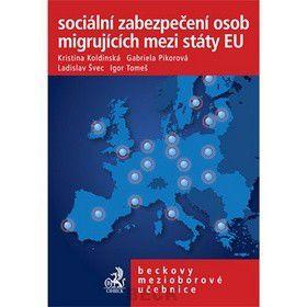 Kolektiv autorů: Sociální zabezpečení osob migrujících mezi státy EU cena od 565 Kč
