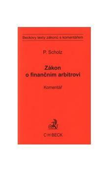 Petr Scholz: Zákon o finančním arbitrovi Komentář cena od 295 Kč