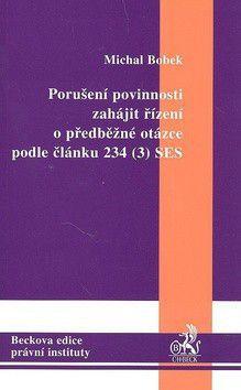 Michal Bobek: Porušení povinností zahájit řízení o předběžné otázce dle článku 234 (3) SES cena od 294 Kč