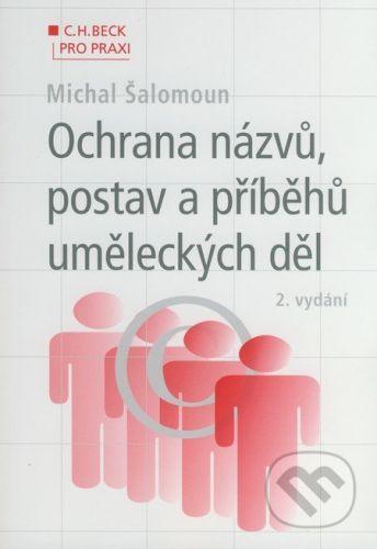 Michal Šalomoun: Ochrana názvů, postav a příběhů uměleckých děl 2. vydání cena od 356 Kč