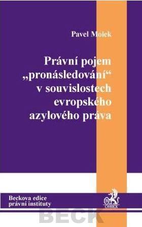Pavel Molek: Právní pojem pronásledování v souvislostech evropského azylového práva cena od 357 Kč