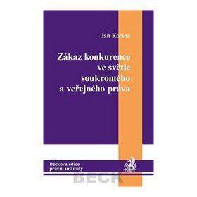 Jan Kocina: Zákaz konkurence ve světle soukromého a veřejného práva cena od 357 Kč