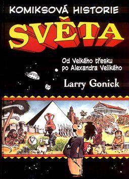 Larry Gonick: Komiksová historie světa - Od velkého třesku po Alexandra Velikého cena od 590 Kč