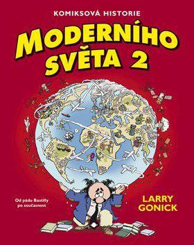 Larry Gonick: Komiksová historie moderního světa 2 - Od pádu Bastilly po současnost cena od 466 Kč