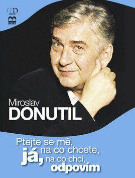 Miroslav Donutil: Ptejte se mě, na co chcete, já na co chci, odpovím cena od 100 Kč