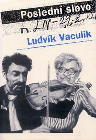 Ludvík Vaculík: Poslední slovo cena od 143 Kč