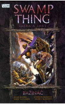Alan Moore: Swamp Thing – Bažináč 2 - Láska a smrt cena od 326 Kč