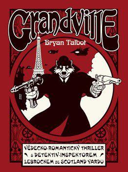 Bryan Talbot: Grandville cena od 229 Kč