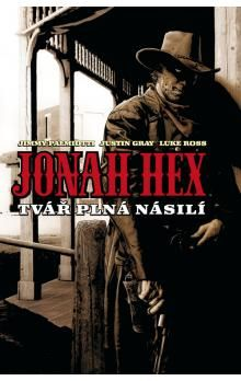 James Jimmy Palmiotti: Jonah Hex - Tvář plná násilí - brož. cena od 139 Kč