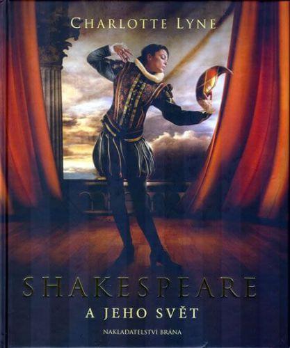 Charlotte Lyne: Shakespeare a jeho svět cena od 467 Kč