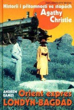 Andrew Eames: Orient expres Londýn-Bagdád - Historií i přítomností ve stopách Agathy Christie cena od 179 Kč