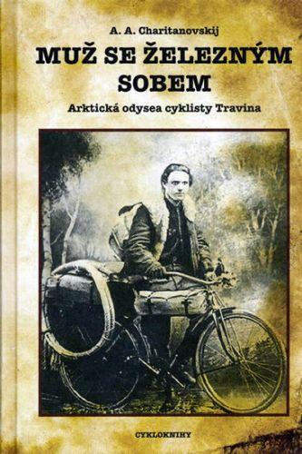 A. A. Charitanovskij: Muž se železným sobem - Arktická odysea cyklisty Travina cena od 240 Kč