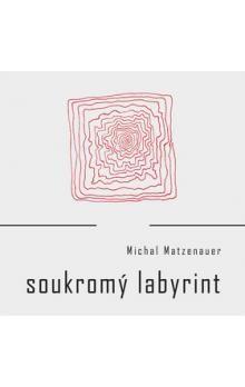 Michal Matzenauer: Soukromý labyrint cena od 160 Kč