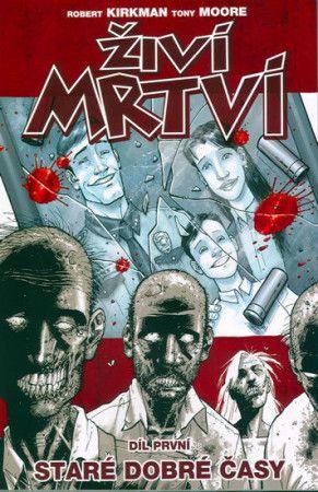 Kirkman R., Moore T.: Živí mrtví 1 - Staré dobré časy cena od 193 Kč