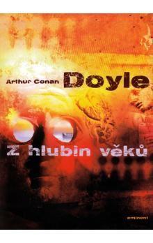 Arthur Conan Doyle: Z hlubin věků cena od 171 Kč