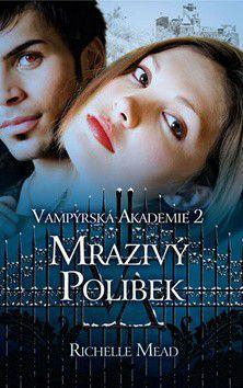 Richelle Mead: Vampýrská akademie 2 - Mrazivý polibek cena od 0 Kč
