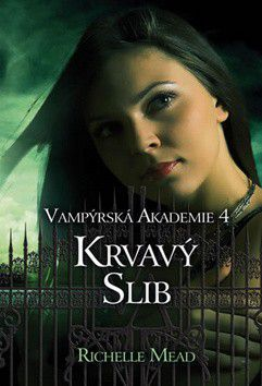 Richelle Mead: Vampýrská akademie 4 - Krvavý slib cena od 69 Kč
