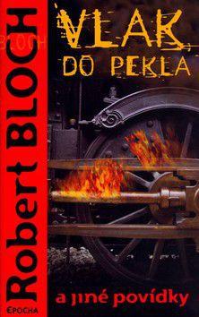 Robert Bloch: Vlak do pekla a jiné povídky cena od 166 Kč