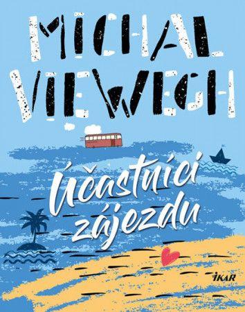 Michal Viewegh: Účastníci zájezdu - 4.vydání cena od 199 Kč