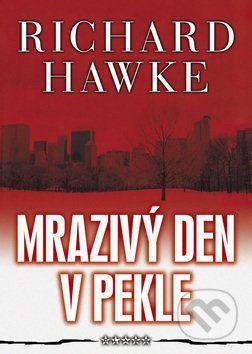 Richard Hawke: Mrazivý den v pekle cena od 217 Kč