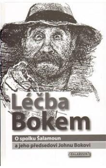 John Bok: Léčba Bokem - O spolku Šalamoun a jeho předsedovi Johnu Bokovi cena od 44 Kč
