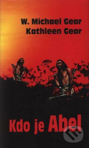 W. Michael Gear; Kathleen Gear: Kdo je Abel cena od 80 Kč