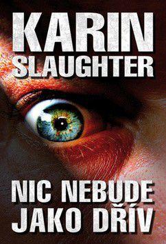 Karin Slaughter: Nic nebude jako dřív cena od 169 Kč