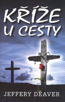 Jeffery Deaver: Kříže u cesty cena od 0 Kč