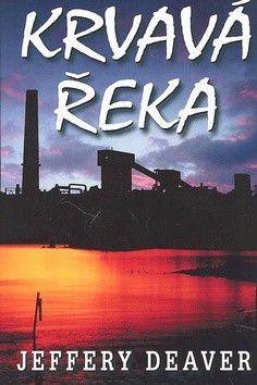 Jeffery Deaver: Krvavá řeka - 2. vydání cena od 89 Kč