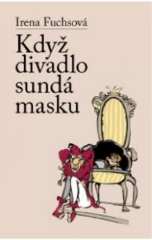 Irena Fuchsová: Když divadlo sundá masku cena od 134 Kč