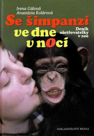 Irena Gálová: Se šimpanzi ve dne v noci cena od 201 Kč
