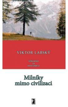 Viktor Labský: Milníky mimo civilizaci cena od 150 Kč