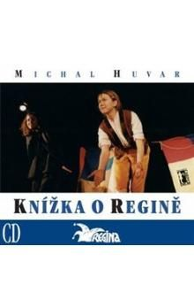 Michal Huvar: Knížka o Regině + CD cena od 277 Kč