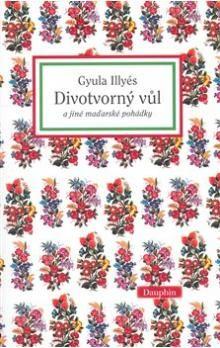 Gyula Illyés: Divotvorný vůl cena od 191 Kč