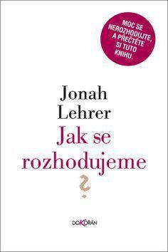 Jonah Lehrer: Jak se rozhodujeme cena od 0 Kč