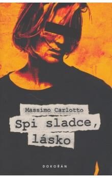 Massimo Carlotto: Spi sladce, lásko cena od 124 Kč