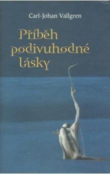 Carl-Johan Vallgren: Příběh podivuhodné lásky cena od 174 Kč