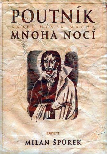 Milan Špůrek: Poutník mnoha nocí Karel Hynek Mácha cena od 211 Kč