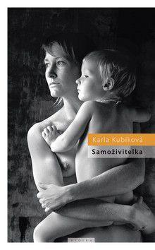 Karla Kubíková: Samoživitelka cena od 192 Kč