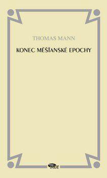 Thomas Mann: Konec měšťanské epochy cena od 0 Kč