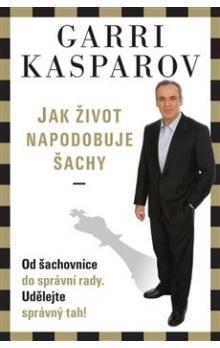 Garry Kasparov: Jak život napodobuje šachy cena od 229 Kč