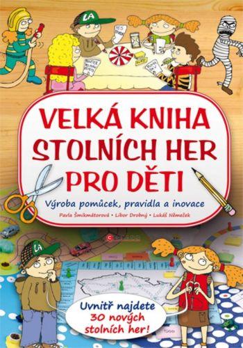 Pavla Šmikmátorová, Libor Drobný, Lukáš Němeček: Velká kniha stolních her pro děti cena od 169 Kč