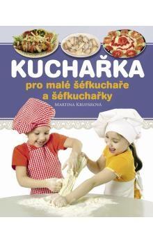 Martina Krupárová: Kuchařka pro malé šéfkuchaře a šéfkuchařky cena od 0 Kč