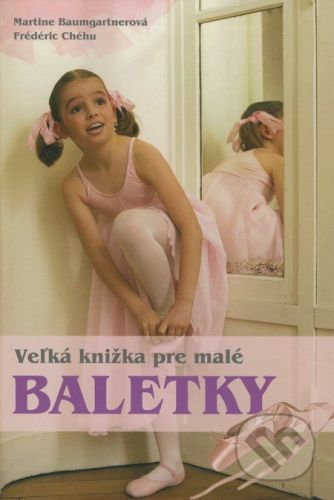 Veľká kniha pre malé baletky cena od 184 Kč