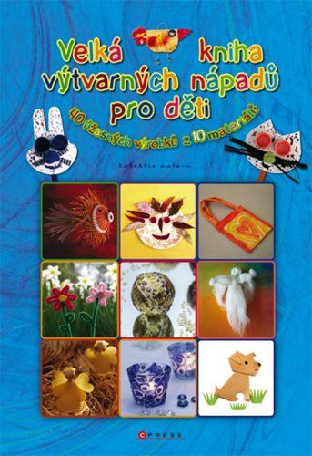 Kolektiv: Velká kniha výtvarných nápadů pro děti cena od 212 Kč