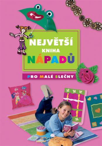 Kolektiv: Největší kniha nápadů pro malé slečny cena od 137 Kč