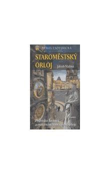 Jakub Malina: Staroměstský Orloj - Průvodce historií a esoterním konceptem orloje cena od 189 Kč