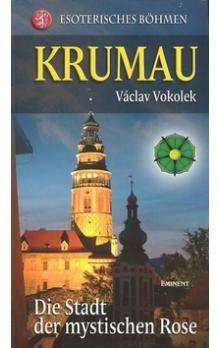 Václav Vokolek: Krumau - Die Stadt der mystischen Rose cena od 281 Kč